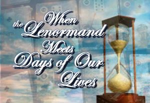 "Watching another reader's approach to a spread inspired me to bring the Lenormand into the world of soaps--particularly ""Days of Our Lives."""